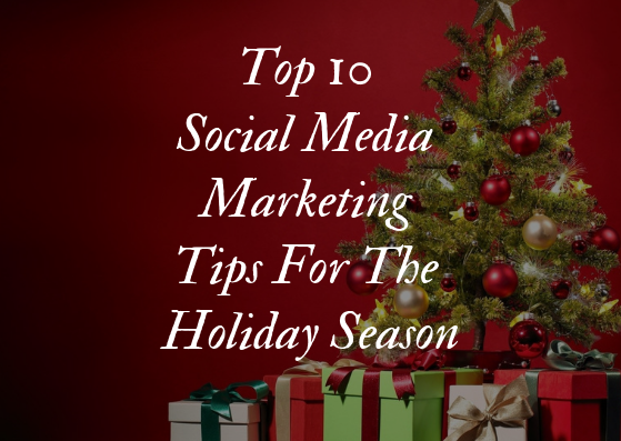 10 Social Media Marketing Tips for the Holiday Season